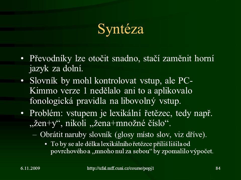 6.11.2009http://ufal.mff.cuni.cz/course/popj184 Syntéza Převodníky lze otočit snadno, stačí zaměnit horní jazyk za dolní. Slovník by mohl kontrolovat