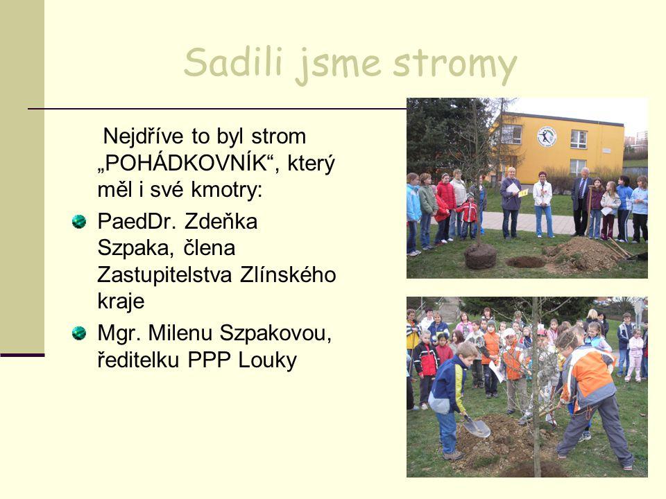 """Sadili jsme stromy Nejdříve to byl strom """"POHÁDKOVNÍK , který měl i své kmotry: PaedDr."""
