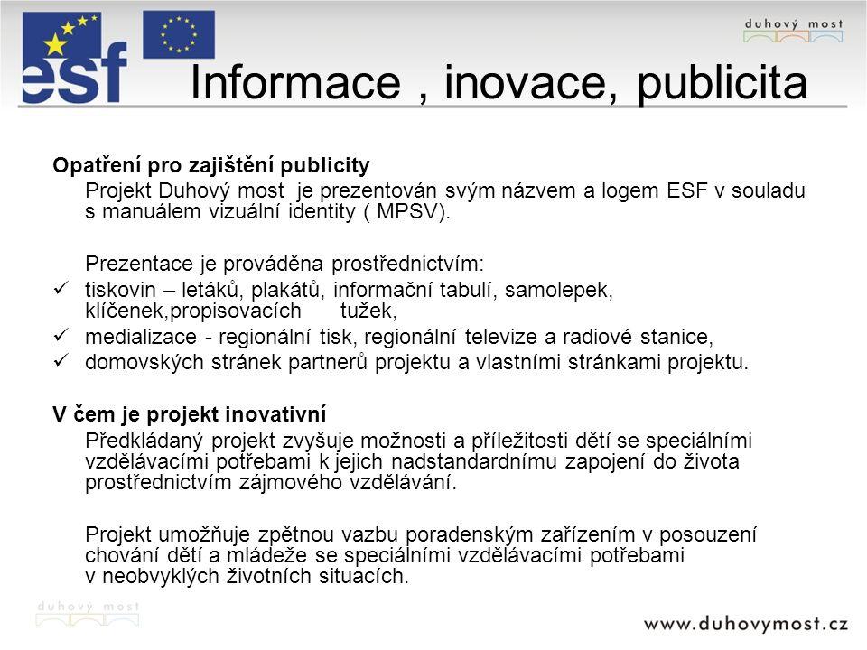 Informace, inovace, publicita Opatření pro zajištění publicity Projekt Duhový most je prezentován svým názvem a logem ESF v souladu s manuálem vizuáln