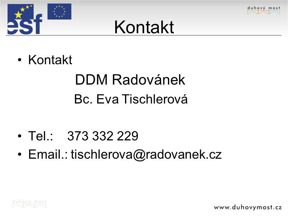Kontakt DDM Radovánek Bc. Eva Tischlerová Tel.: 373 332 229 Email.: tischlerova@radovanek.cz