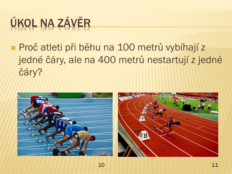  Proč atleti při běhu na 100 metrů vybíhají z jedné čáry, ale na 400 metrů nestartují z jedné čáry.