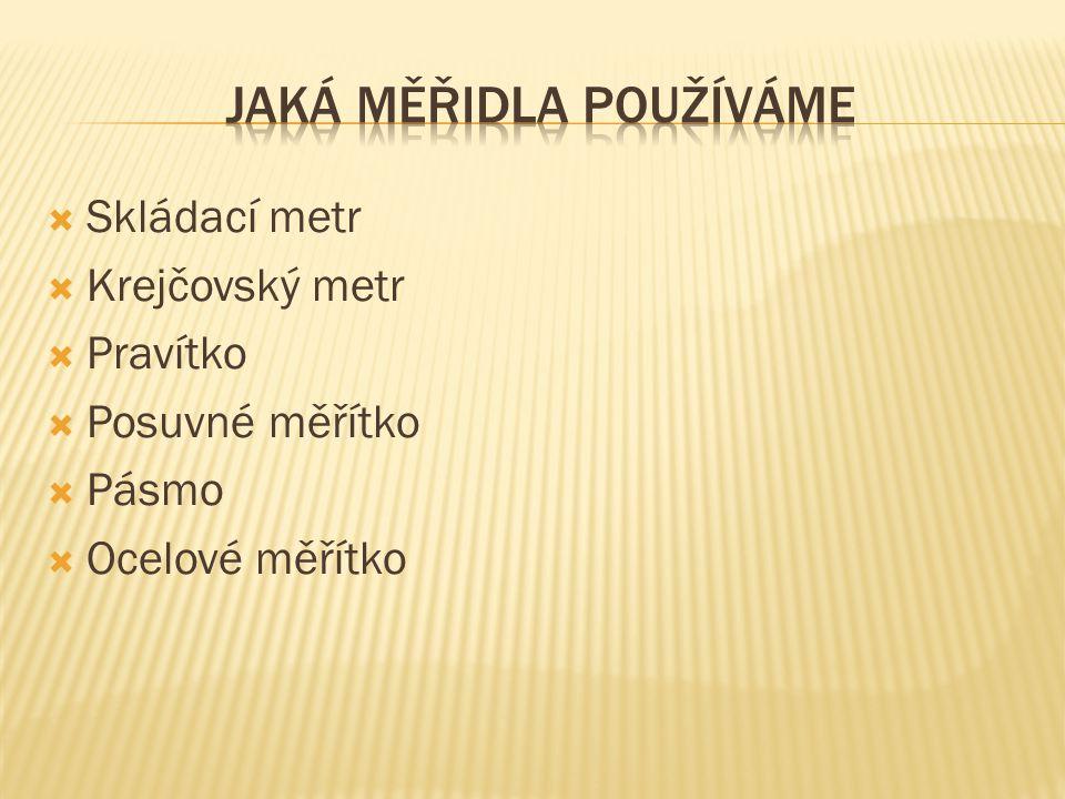  Skládací metr  Krejčovský metr  Pravítko  Posuvné měřítko  Pásmo  Ocelové měřítko