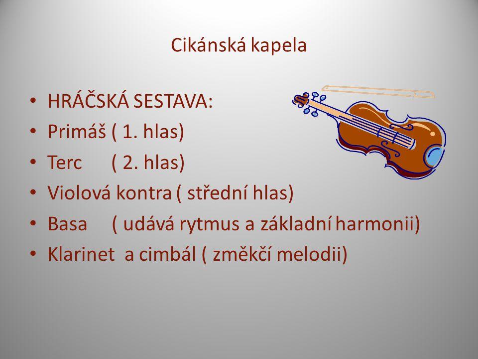 Cikánská kapela HRÁČSKÁ SESTAVA: Primáš ( 1. hlas) Terc ( 2. hlas) Violová kontra ( střední hlas) Basa ( udává rytmus a základní harmonii) Klarinet a