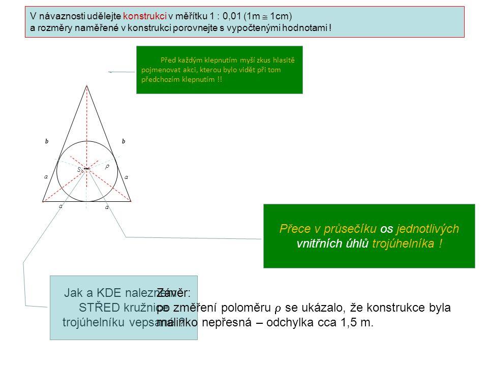V návaznosti udělejte konstrukci v měřítku 1 : 0,01 (1m  1cm) a rozměry naměřené v konstrukci porovnejte s vypočtenými hodnotami .