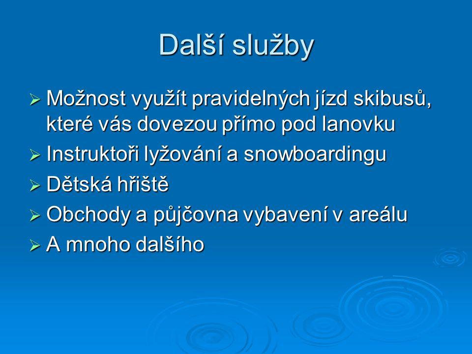 Další služby  Možnost využít pravidelných jízd skibusů, které vás dovezou přímo pod lanovku  Instruktoři lyžování a snowboardingu  Dětská hřiště  Obchody a půjčovna vybavení v areálu  A mnoho dalšího