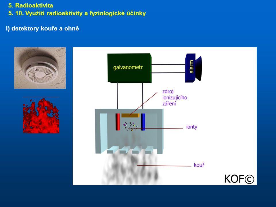 5. Radioaktivita 5. 10. Využití radioaktivity a fyziologické účinky i) detektory kouře a ohně