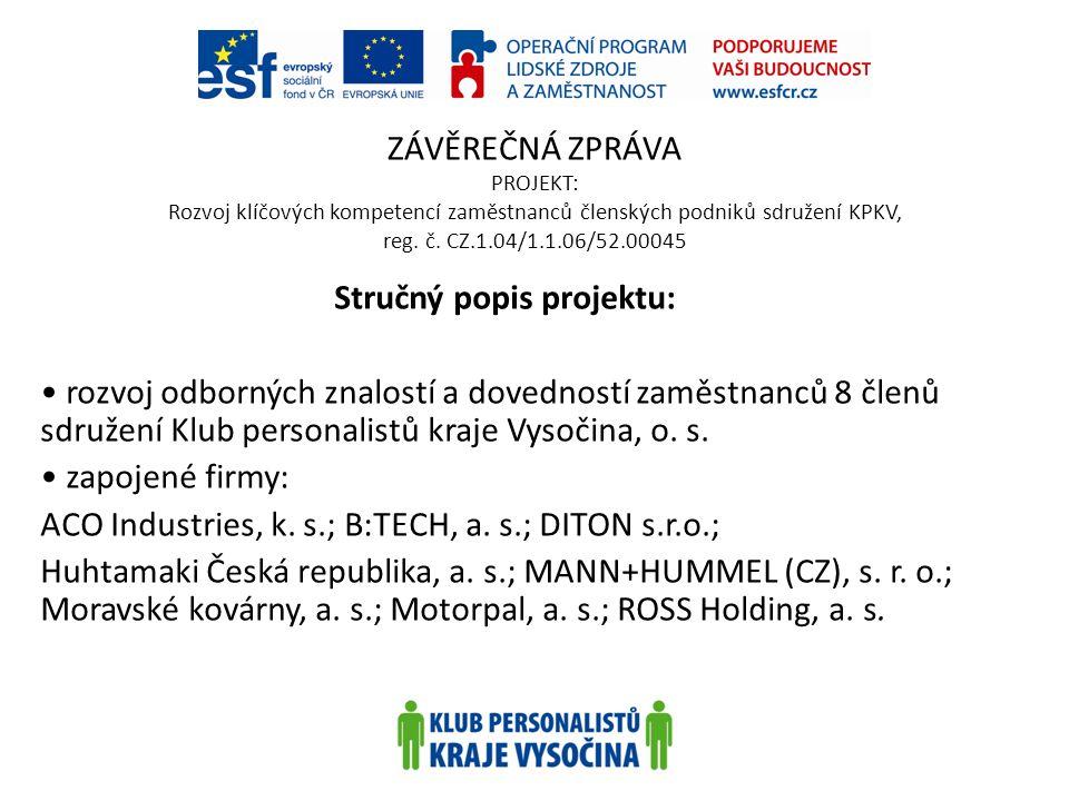 ZÁVĚREČNÁ ZPRÁVA PROJEKT: Rozvoj klíčových kompetencí zaměstnanců členských podniků sdružení KPKV, reg. č. CZ.1.04/1.1.06/52.00045 Stručný popis proje