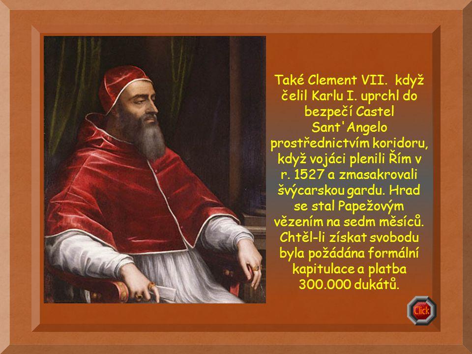 Papež Alexandr VI. použil koridor když v r. 1494, francouzský král Karel VIII. napadl město.