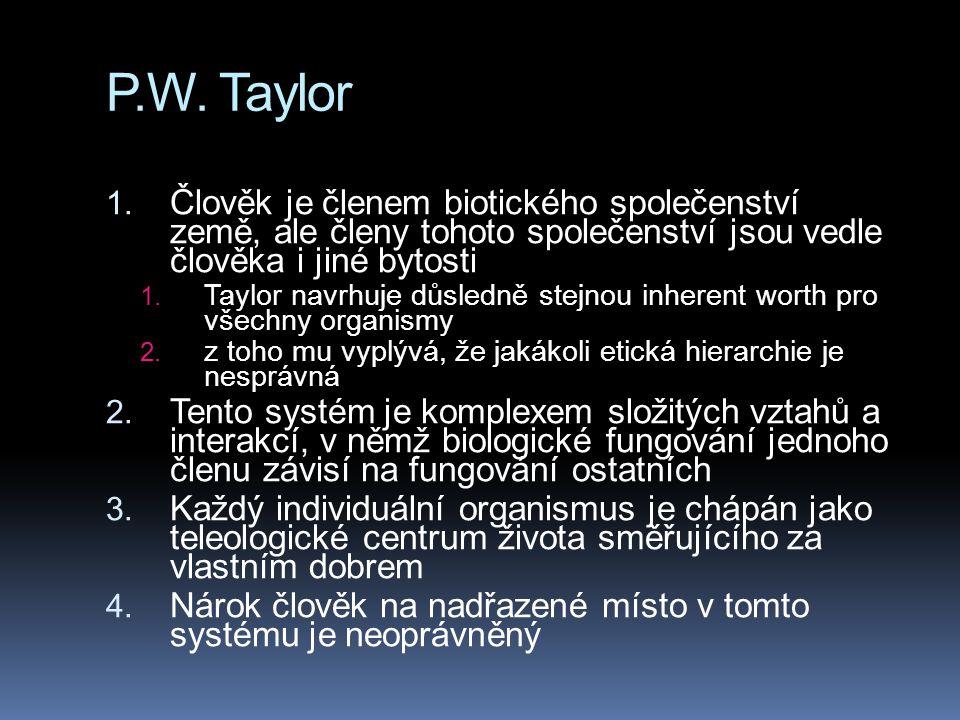 P.W. Taylor 1. Člověk je členem biotického společenství země, ale členy tohoto společenství jsou vedle člověka i jiné bytosti 1. Taylor navrhuje důsle