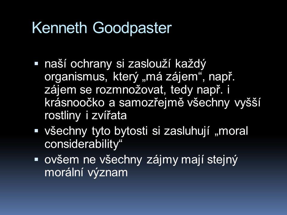 """Kenneth Goodpaster  naší ochrany si zaslouží každý organismus, který """"má zájem"""", např. zájem se rozmnožovat, tedy např. i krásnoočko a samozřejmě vše"""
