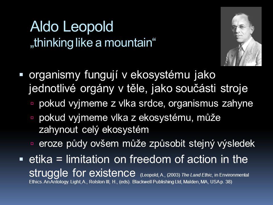 """Aldo Leopold """"thinking like a mountain""""  organismy fungují v ekosystému jako jednotlivé orgány v těle, jako součásti stroje  pokud vyjmeme z vlka sr"""