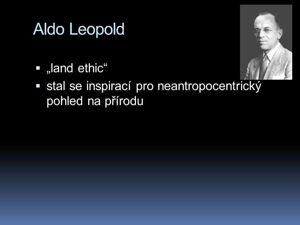 """Aldo Leopold  """"land ethic""""  stal se inspirací pro neantropocentrický pohled na přírodu"""