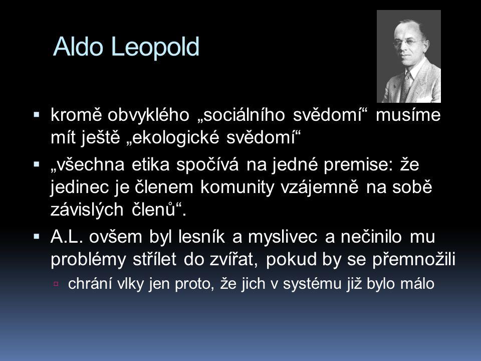 """Aldo Leopold  kromě obvyklého """"sociálního svědomí"""" musíme mít ještě """"ekologické svědomí""""  """"všechna etika spočívá na jedné premise: že jedinec je čle"""