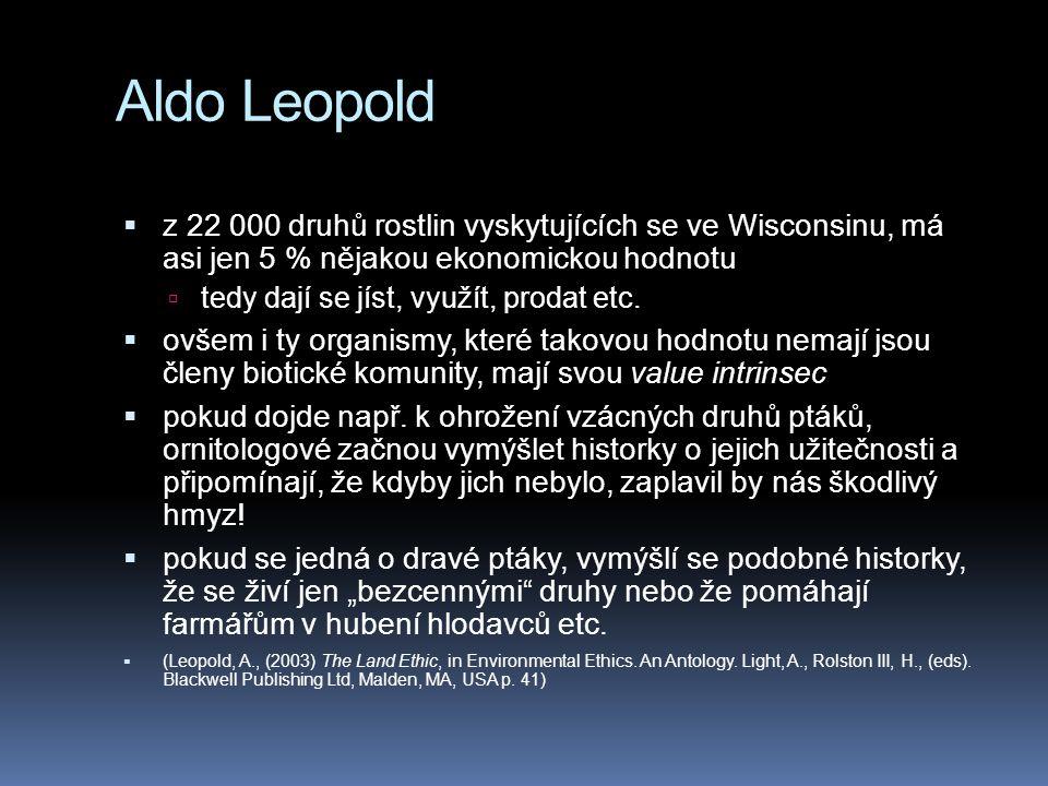Aldo Leopold  z 22 000 druhů rostlin vyskytujících se ve Wisconsinu, má asi jen 5 % nějakou ekonomickou hodnotu  tedy dají se jíst, využít, prodat e