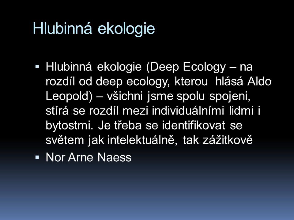 Hlubinná ekologie  Hlubinná ekologie (Deep Ecology – na rozdíl od deep ecology, kterou hlásá Aldo Leopold) – všichni jsme spolu spojeni, stírá se roz