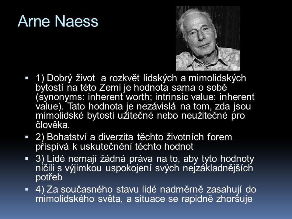 Arne Naess  1) Dobrý život a rozkvět lidských a mimolidských bytostí na této Zemi je hodnota sama o sobě (synonyms: inherent worth; intrinsic value;