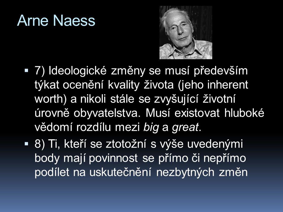 Arne Naess  7) Ideologické změny se musí především týkat ocenění kvality života (jeho inherent worth) a nikoli stále se zvyšující životní úrovně obyv