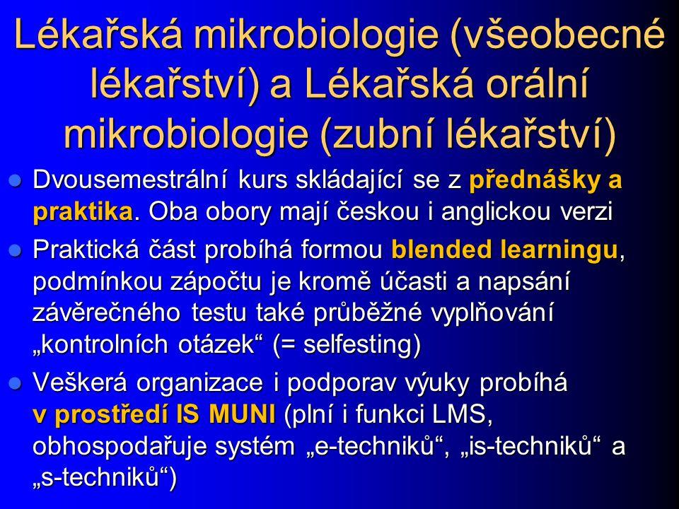 Lékařská mikrobiologie (všeobecné lékařství) a Lékařská orální mikrobiologie (zubní lékařství) Dvousemestrální kurs skládající se z přednášky a praktika.