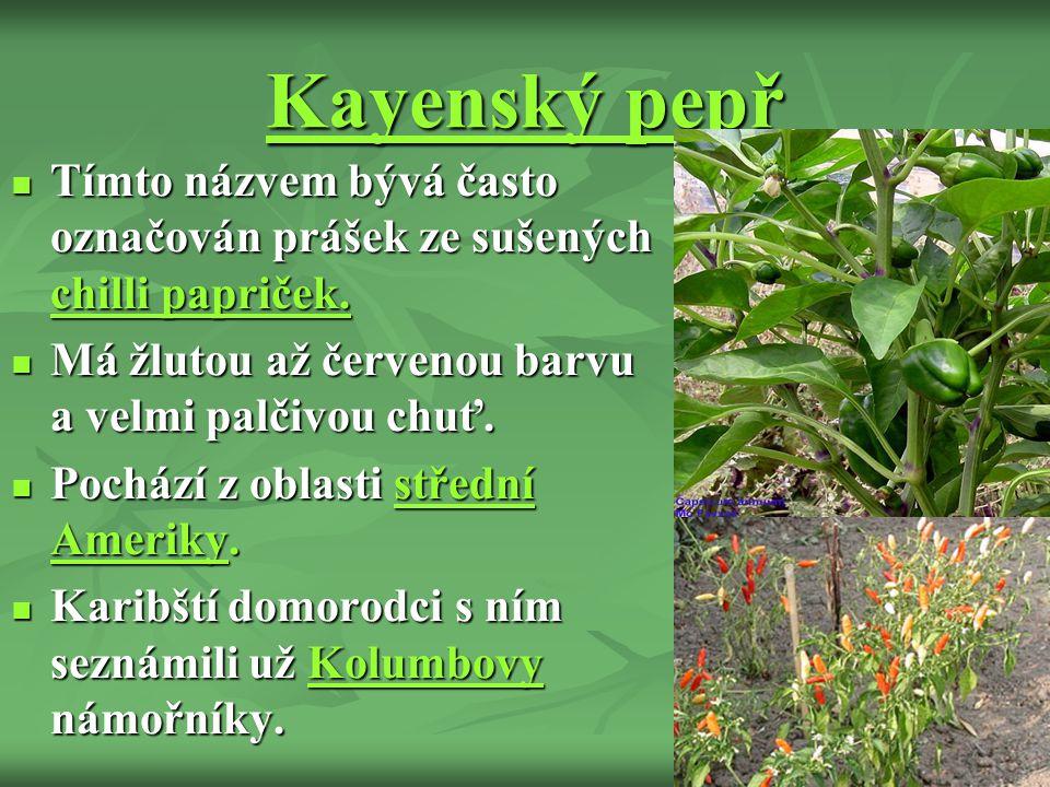 Kayenský pepř Tímto názvem bývá často označován prášek ze sušených chilli papriček.