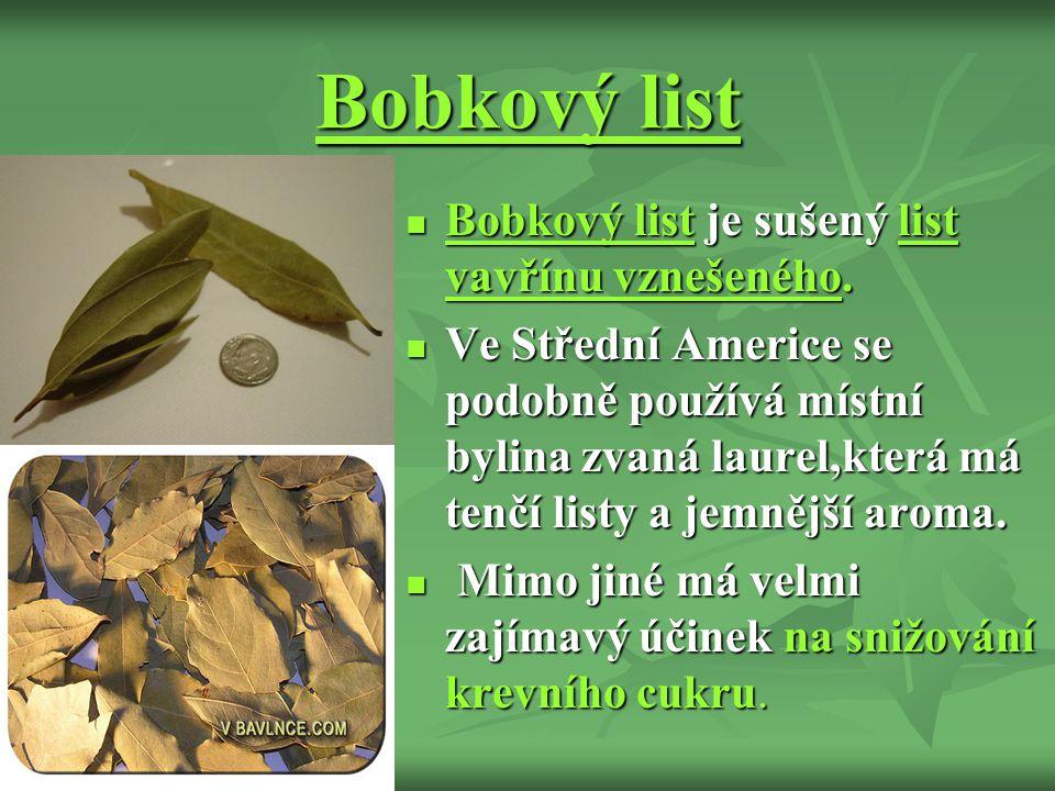 Bobkový list Bobkový list je sušený list vavřínu vznešeného.