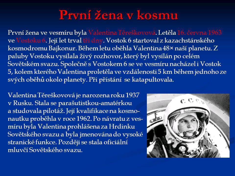 První žena v kosmu První žena ve vesmíru byla Valentina Těreškovová.