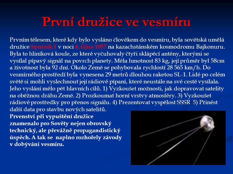 První družice ve vesmíru Prvním tělesem, které kdy bylo vysláno člověkem do vesmíru, byla sovětská umělá družice Sputnik 1 v noci 4.