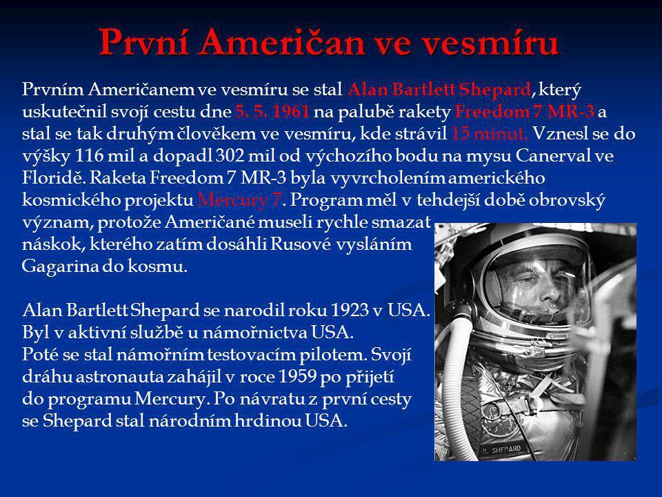 První Američan ve vesmíru Prvním Američanem ve vesmíru se stal Alan Bartlett Shepard, který uskutečnil svojí cestu dne 5.