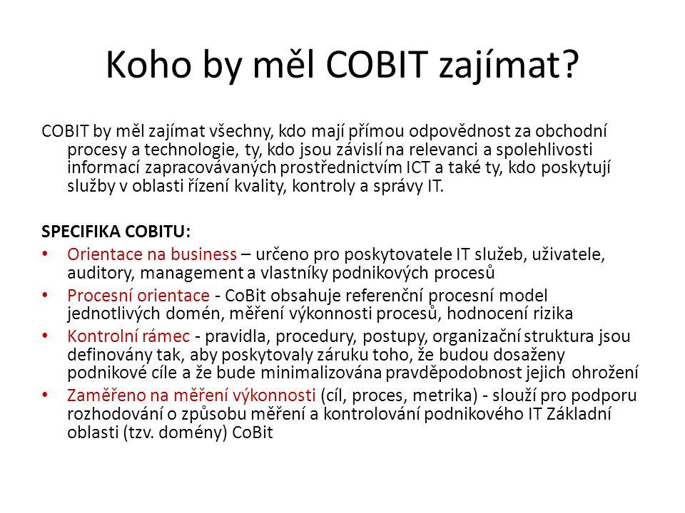 Koho by měl COBIT zajímat? COBIT by měl zajímat všechny, kdo mají přímou odpovědnost za obchodní procesy a technologie, ty, kdo jsou závislí na releva