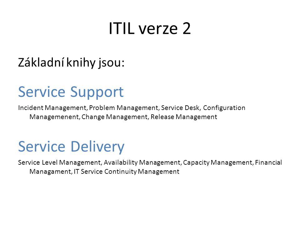ITIL verze 2 Základní knihy jsou: Service Support Incident Management, Problem Management, Service Desk, Configuration Managemenent, Change Management