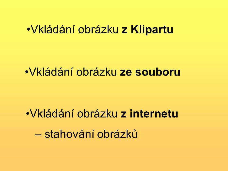 Vkládání obrázku z Klipartu Vkládání obrázku ze souboru Vkládání obrázku z internetu – stahování obrázků
