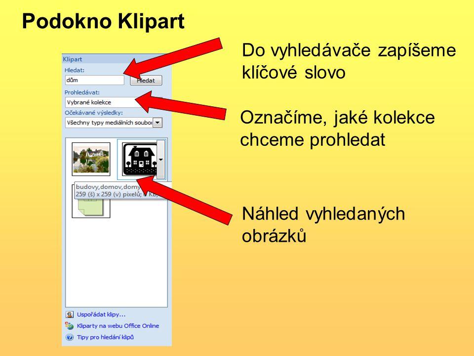 Podokno Klipart Do vyhledávače zapíšeme klíčové slovo Označíme, jaké kolekce chceme prohledat Náhled vyhledaných obrázků