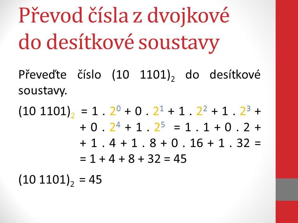 Převod čísla z dvojkové do desítkové soustavy Převeďte číslo (10 1101) 2 do desítkové soustavy.