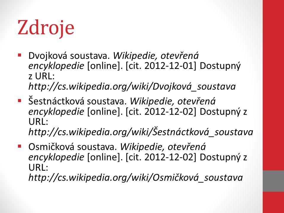 Zdroje  Dvojková soustava.Wikipedie, otevřená encyklopedie [online].