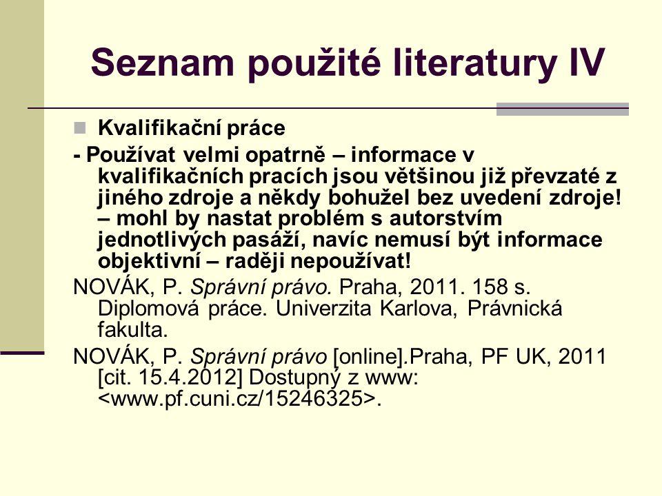Seznam použité literatury IV Kvalifikační práce - Používat velmi opatrně – informace v kvalifikačních pracích jsou většinou již převzaté z jiného zdroje a někdy bohužel bez uvedení zdroje.