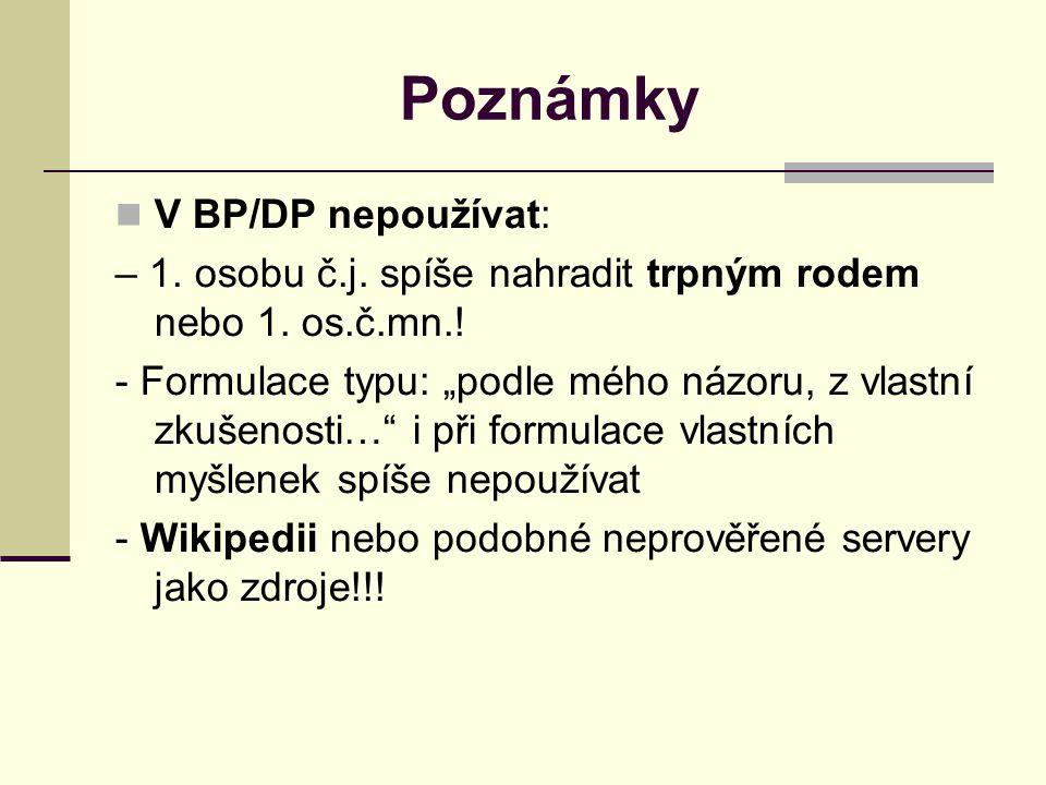 Poznámky V BP/DP nepoužívat: – 1.osobu č.j. spíše nahradit trpným rodem nebo 1.