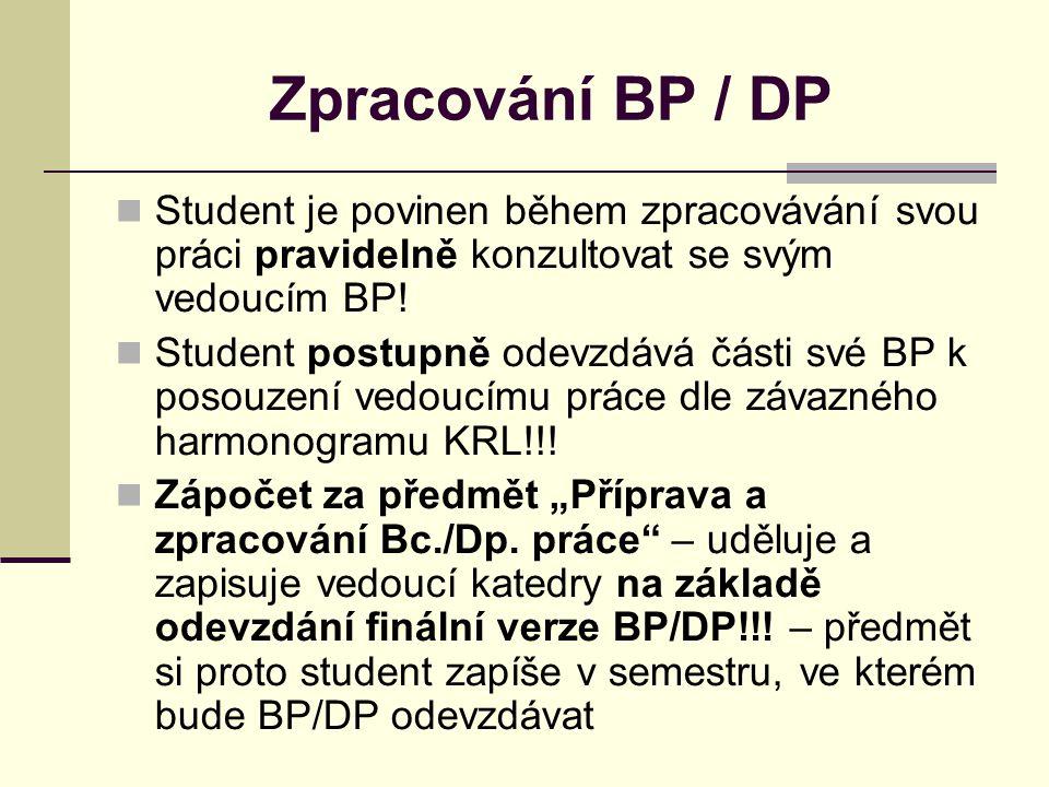 Zpracování BP / DP Student je povinen během zpracovávání svou práci pravidelně konzultovat se svým vedoucím BP.