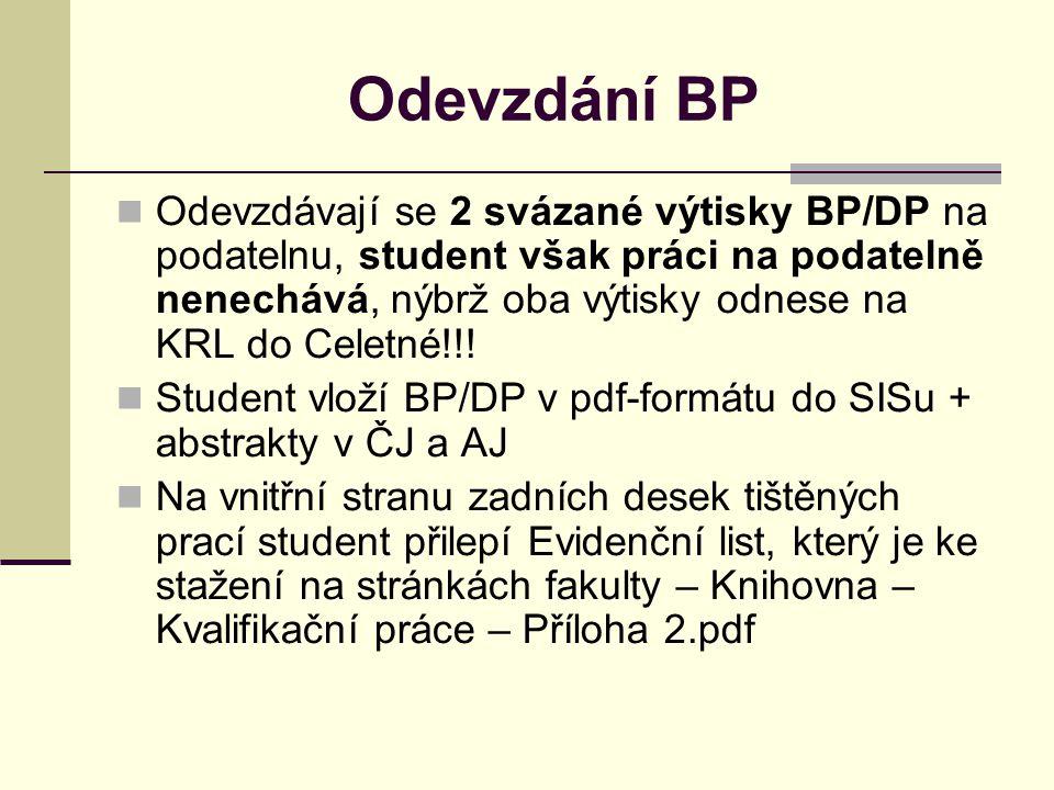 Odevzdání BP Odevzdávají se 2 svázané výtisky BP/DP na podatelnu, student však práci na podatelně nenechává, nýbrž oba výtisky odnese na KRL do Celetné!!.