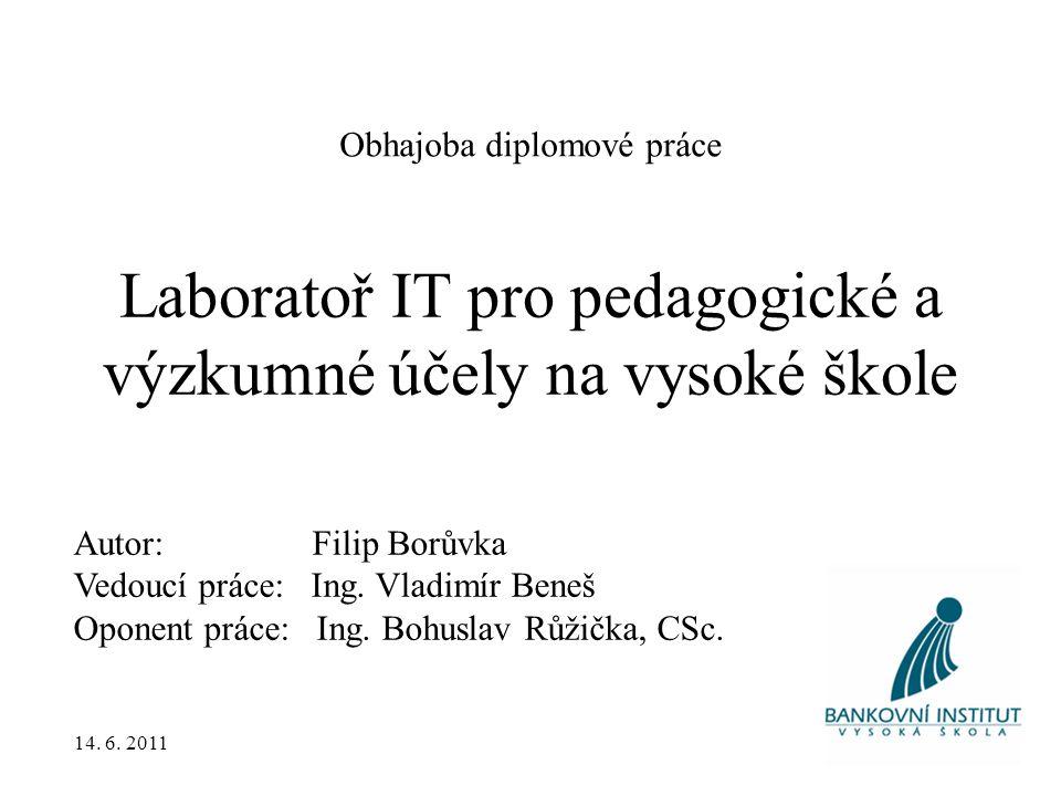 Laboratoř IT pro pedagogické a výzkumné účely na vysoké škole Autor: Filip Borůvka Vedoucí práce: Ing.