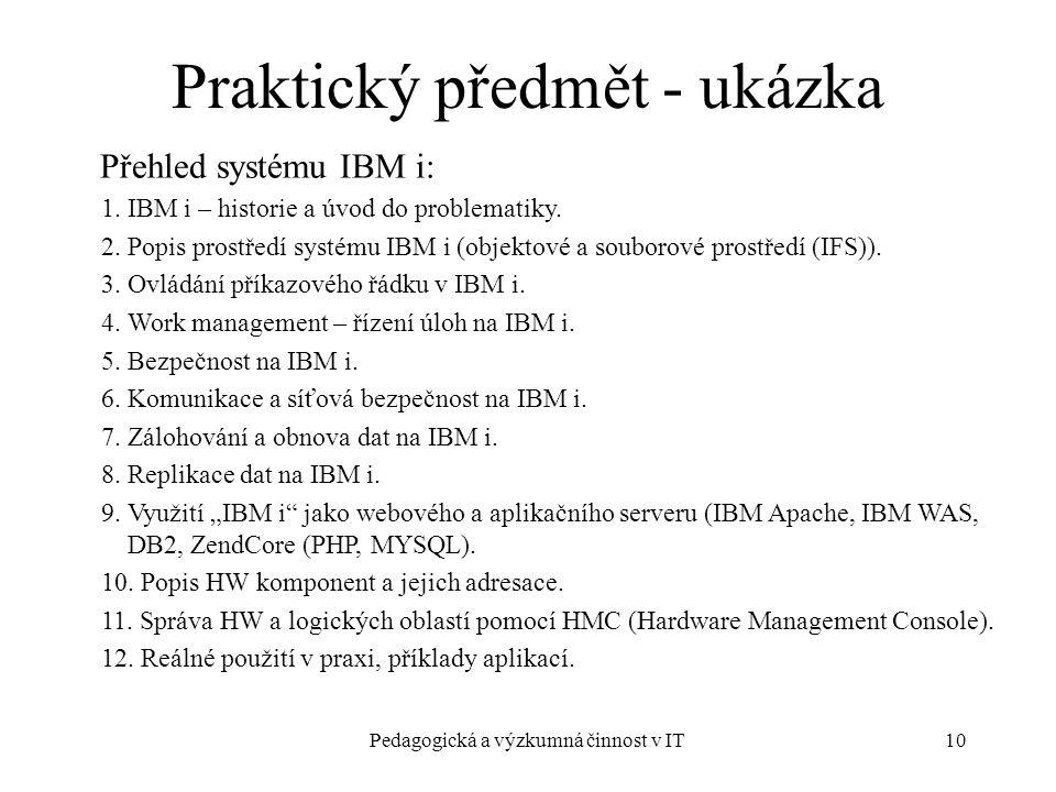 Pedagogická a výzkumná činnost v IT10 Praktický předmět - ukázka Přehled systému IBM i: 1.