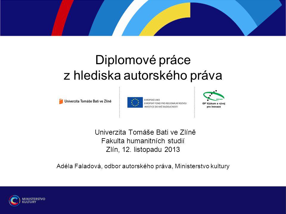 Diplomové práce z hlediska autorského práva Univerzita Tomáše Bati ve Zlíně Fakulta humanitních studií Zlín, 12.