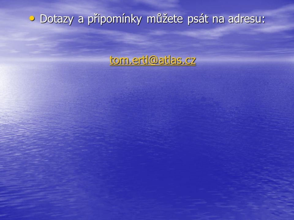 Dotazy a připomínky můžete psát na adresu: tom.ertl@atlas.cz Dotazy a připomínky můžete psát na adresu: tom.ertl@atlas.cz tom.ertl@atlas.cz