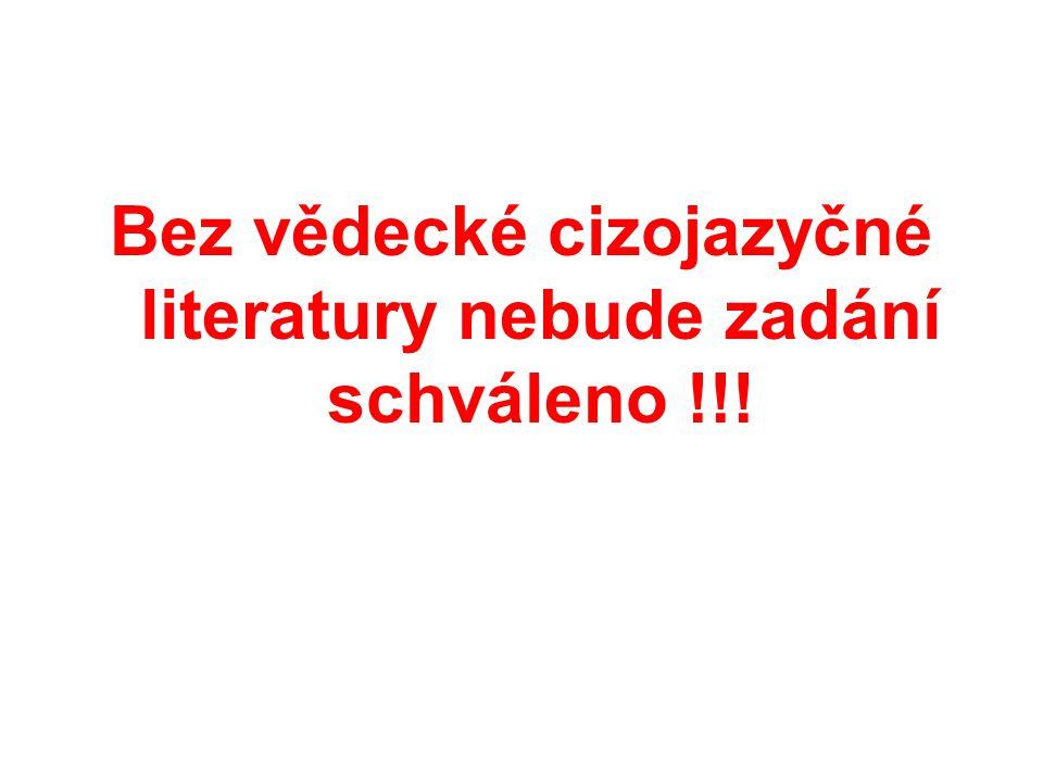 Bez vědecké cizojazyčné literatury nebude zadání schváleno !!!