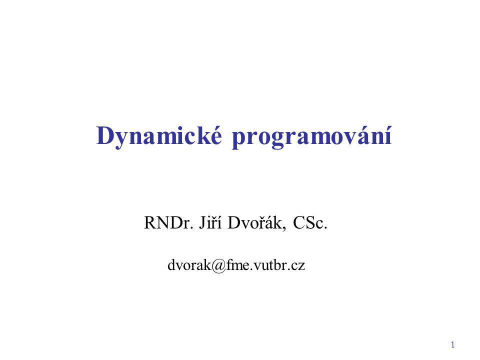 2 Dynamické programování Dynamické programování se zabývá optimalizací dynamických úloh, které je možno formulovat také jako úlohy řízení procesů probíhajících v čase.