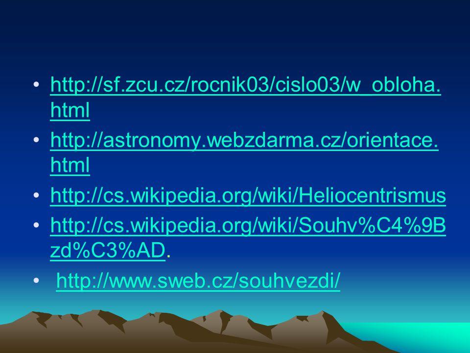 http://sf.zcu.cz/rocnik03/cislo03/w_obloha. htmlhttp://sf.zcu.cz/rocnik03/cislo03/w_obloha. html http://astronomy.webzdarma.cz/orientace. htmlhttp://a