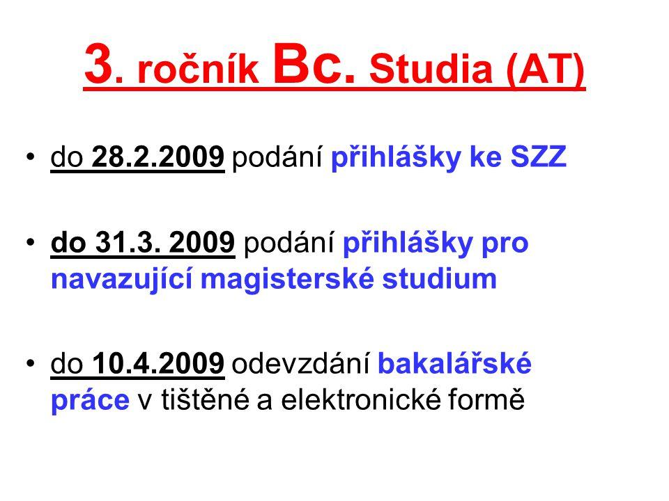 3. ročník Bc. Studia (AT) do 28.2.2009 podání přihlášky ke SZZ do 31.3. 2009 podání přihlášky pro navazující magisterské studium do 10.4.2009 odevzdán