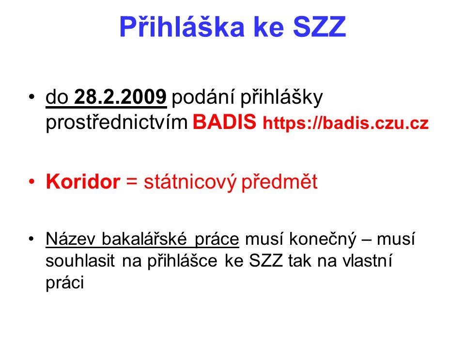 Přihláška ke SZZ do 28.2.2009 podání přihlášky prostřednictvím BADIS https://badis.czu.cz Koridor = státnicový předmět Název bakalářské práce musí kon