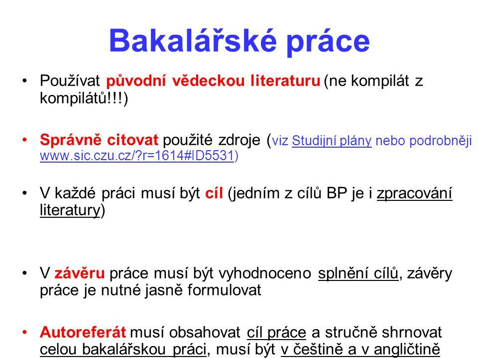 Bakalářské práce Používat původní vědeckou literaturu (ne kompilát z kompilátů!!!) Správně citovat použité zdroje ( viz Studijní plány nebo podrobněji