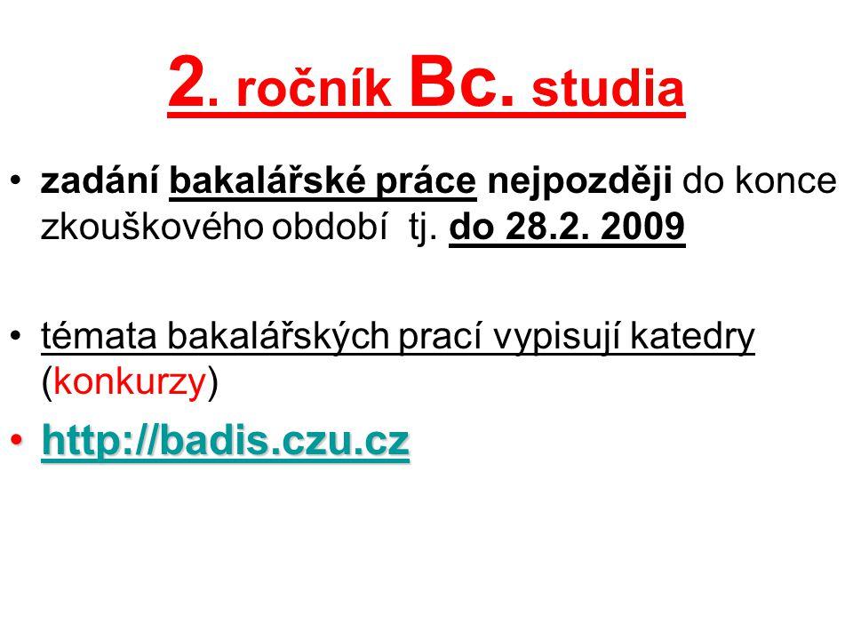 2. ročník Bc. studia zadání bakalářské práce nejpozději do konce zkouškového období tj. do 28.2. 2009 témata bakalářských prací vypisují katedry (konk