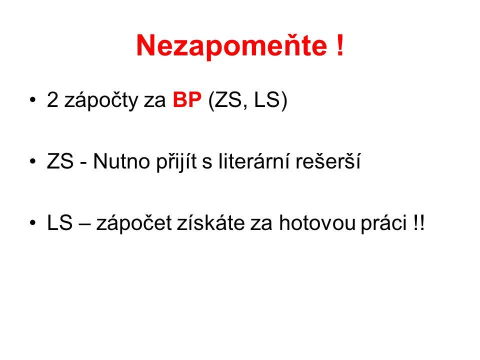 Nezapomeňte ! 2 zápočty za BP (ZS, LS) ZS - Nutno přijít s literární rešerší LS – zápočet získáte za hotovou práci !!