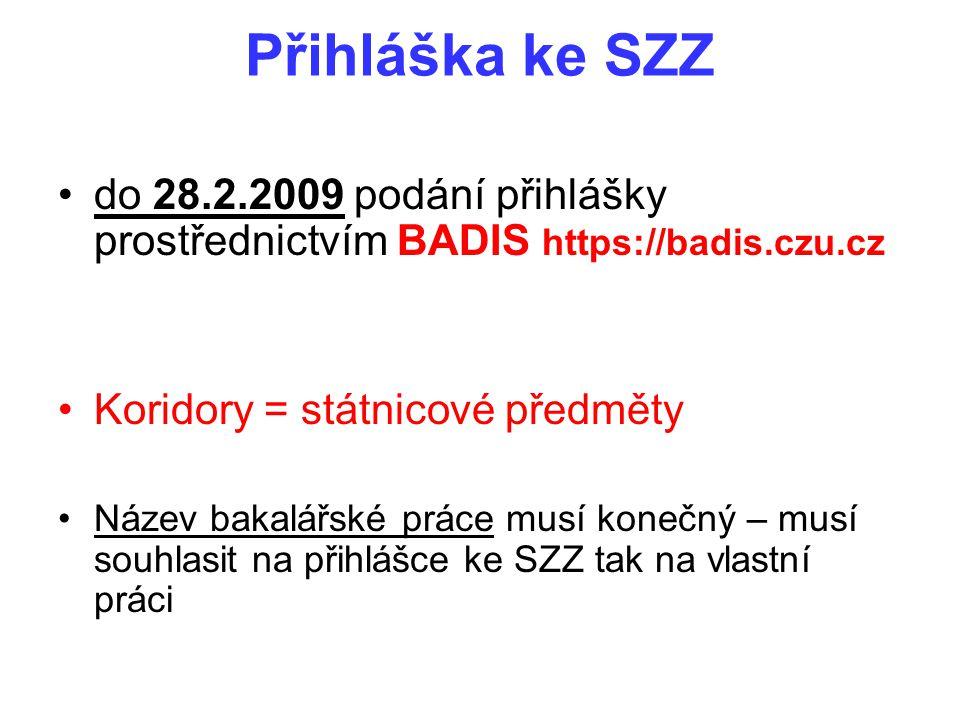 Přihláška ke SZZ do 28.2.2009 podání přihlášky prostřednictvím BADIS https://badis.czu.cz Koridory = státnicové předměty Název bakalářské práce musí k